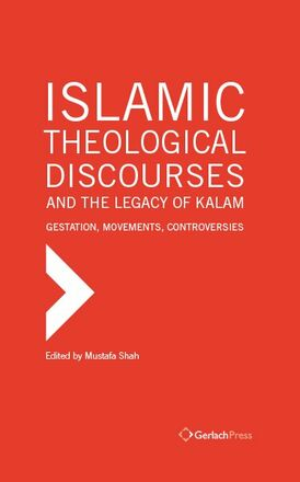 Mustafa Shah (ed.) Islamic Theological Discourses and the Legacy of Kalam. Gestation, Movements and Controversies