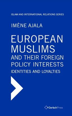 Imène Ajala European Muslims and their Foreign Policy Interests: Identities and Loyalties