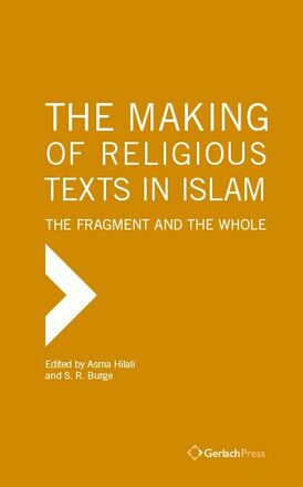 Asma Hilali, S. R. Burge (eds.) The Making of Religious Texts in Islam: The Fragment and the Whole