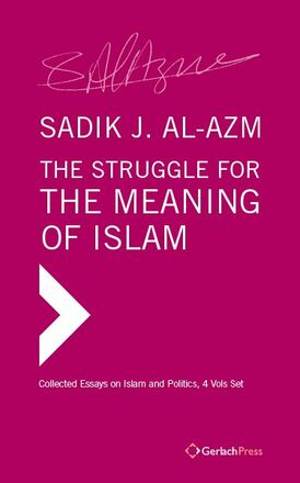 Sadik J. Al-Azm The Struggle for the Meaning of Islam. Collected Essays on Islam and Politics.