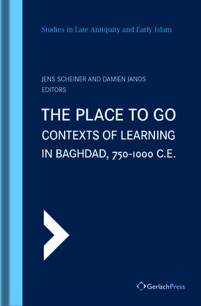 Jens Scheiner, Damien Janos (eds.) The Place to Go: Contexts of Learning in Baghdad, 750-1000 C.E.